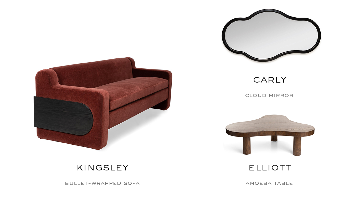 Shown above, clockwise from left: the Kingsley Bullet-Wrapped Sofa; the Carly Amoeba Mirror; and the Elliott Amoeba Coffee Table.